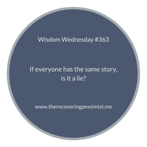 The Recovering Pessimist | Wisdom Wednesday #363 | www.therecoveringpessimist.me | #amwriting #recoveringpessimist #optimisticpessimist #wisdomwednesday