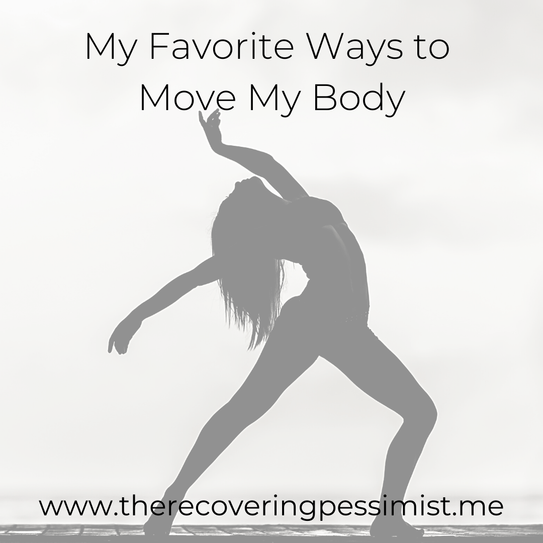 The Recovering Pessimist | My Favorite Ways to Move My Body | www.therecoveringpessimist.me | #amwriting #recoveringpessimist #optimisticpessimist