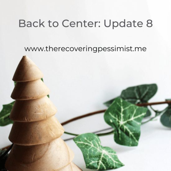 The Recovering Pessimist | Back to Center: Update 8 | www.therecoveringpessimist.me | #amwriting #recoveringpessimist #optimisticpessimist #backtocenter