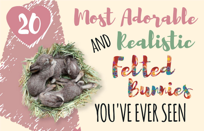 20 CUTEST AND REALISTIC FELTED BUNNIES YOU'VE EVER SEEN!