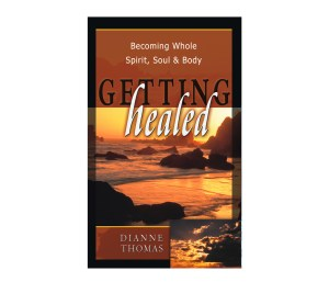 Getting Healed: Becoming Whole Spirit, Soul & Body