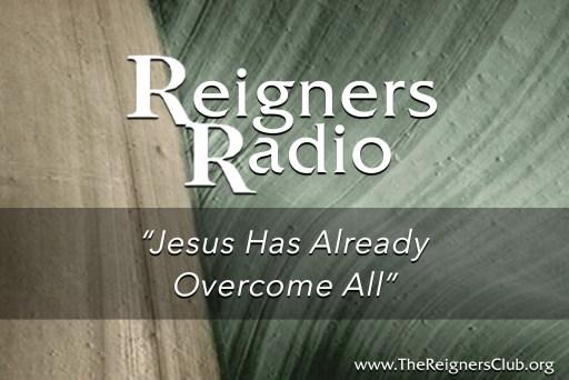 Jesus Has Already Overcome All