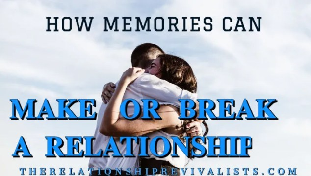 How Memories Can Make or Break a Relationship