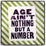 Age is Nothing but a Number!