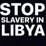 Time to Stop Modern Day Libya Slavery