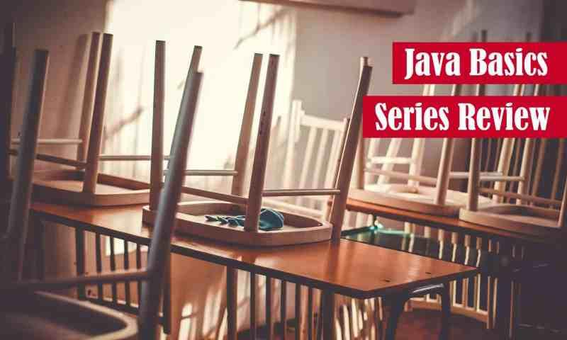 Java Basics Series Review