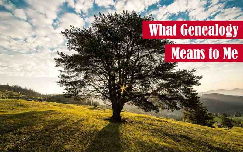 What Genealogy Means to Me Featured Image