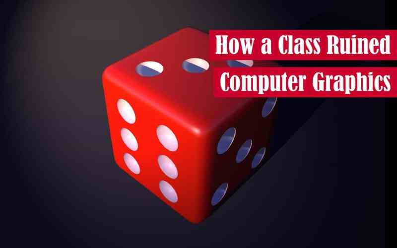 How a Class Ruined Computer Graphics Featured Image