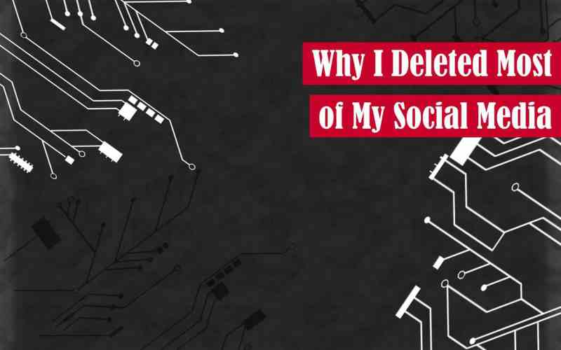 Why I Deleted Most of My Social Media