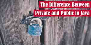 The Difference Between Private and Public in Java