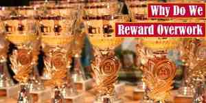 Why Do We Reward Overwork Feature Image