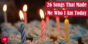 26 Songs That Made Me Who I Am Today Feature Image