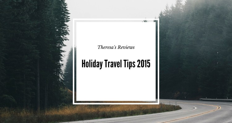 Holiday Travel Tips 2015 - Theresa's Reviews - www.theresasreviews.com