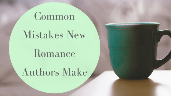 Common Mistakes New Romance Authors Make