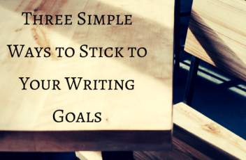 29_Three Simple Ways to Stick to Your Writing Goals