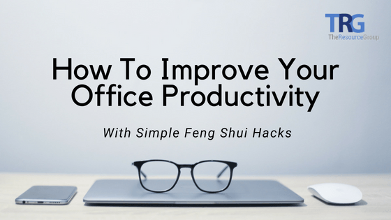 How To Improve Your Office Productivity With Simple Feng Shui Hacks