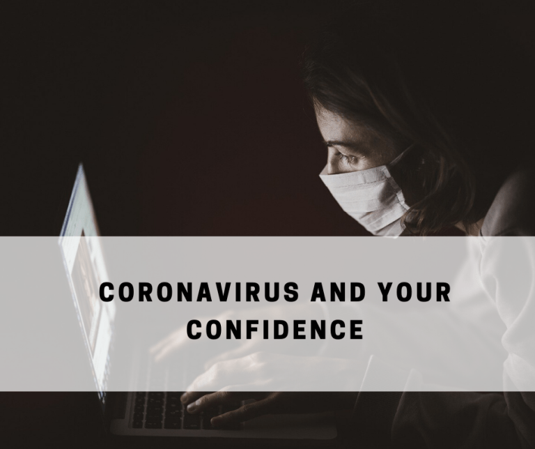 The Coronavirus and your Confidence
