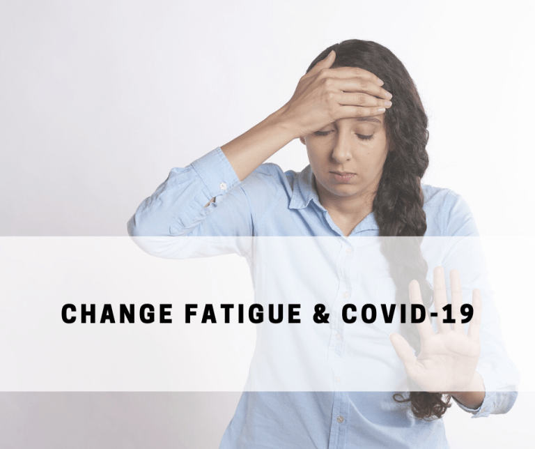 Change Fatigue and COVID-19