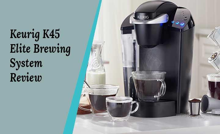 Keurig K45 Elite Brewing System Review