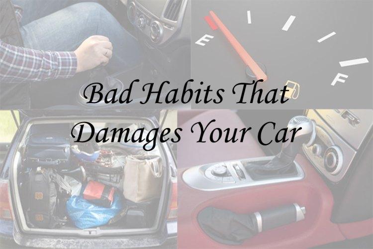 Bad Habits That Damages Your Car