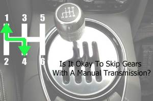 Skip-Gears-With-A-Manual-Transmission