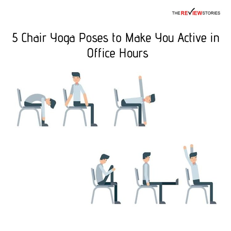 5 Chair Yoga Poses to Make You Active in Office Hours