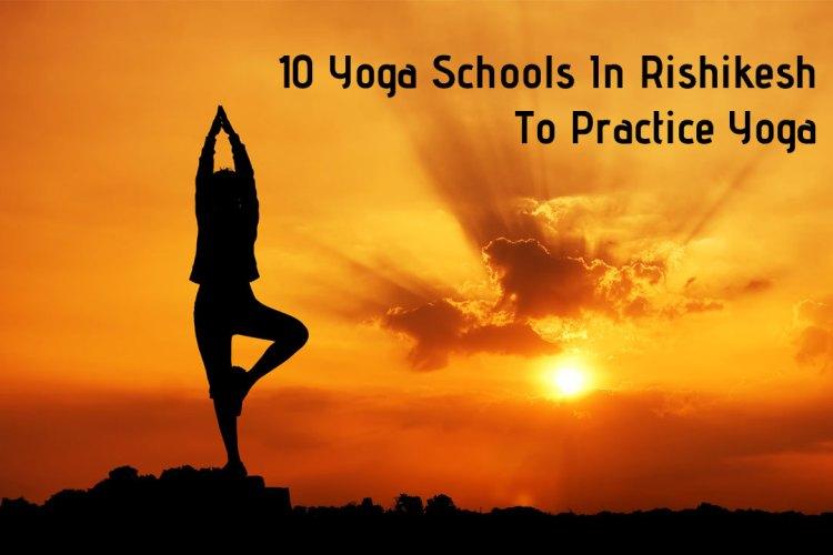 Top 10 Yoga Schools In Rishikesh To Practice Yoga