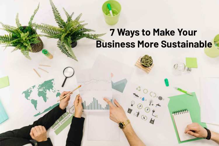 7 Ways to Make Your Business More Sustainable