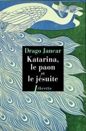 http://www.editionslibretto.fr/katarina--le-paon-et-le-jesuite-drago-jancar-9782369140863