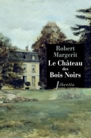 http://www.editionslibretto.fr/le-chateau-des-bois-noirs-robert-margerit-9782369143444