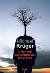 http://www.seuil.com/ouvrage/l-homme-qui-embrassait-les-arbres-michael-kr-ger/9782021313772
