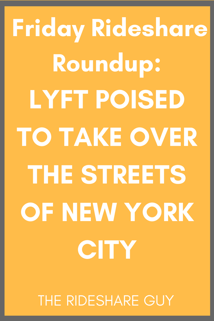 Friday Rideshare Roundup: Lyft Poised to Take Over The Streets of New York City
