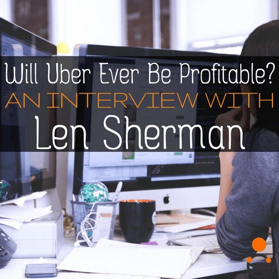 RSG069: Will Uber Ever Be Profitable? An Interview with Len Sherman