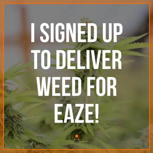 I Signed Up to Deliver Weed for eaze!