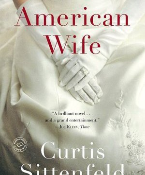 [Book review] American Wife, by Curtis Sittenfeld
