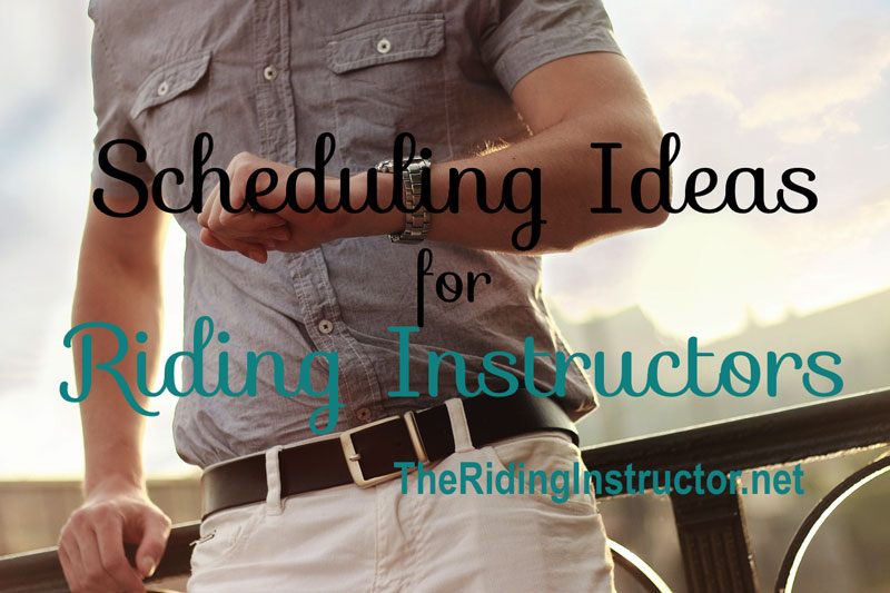Scheduling Ideas for Riding Instructors