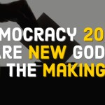 Democracy 2020: Are new Gods in making?