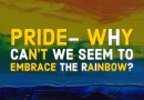 Pride- Why Can't We Seem to Embrace the Rainbow?