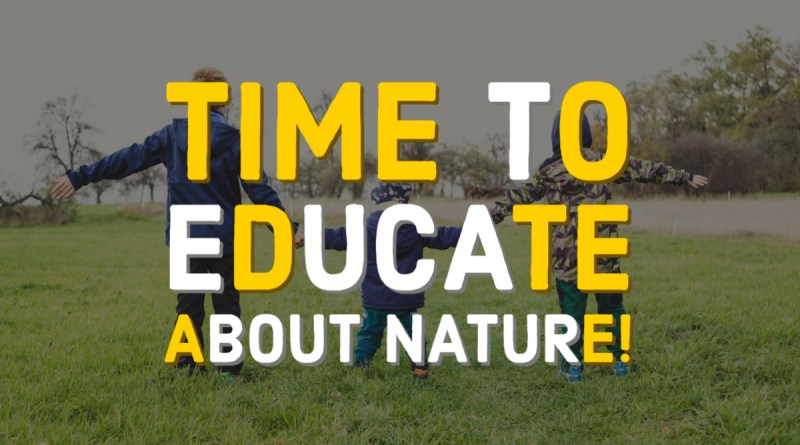 Time to educate about nature