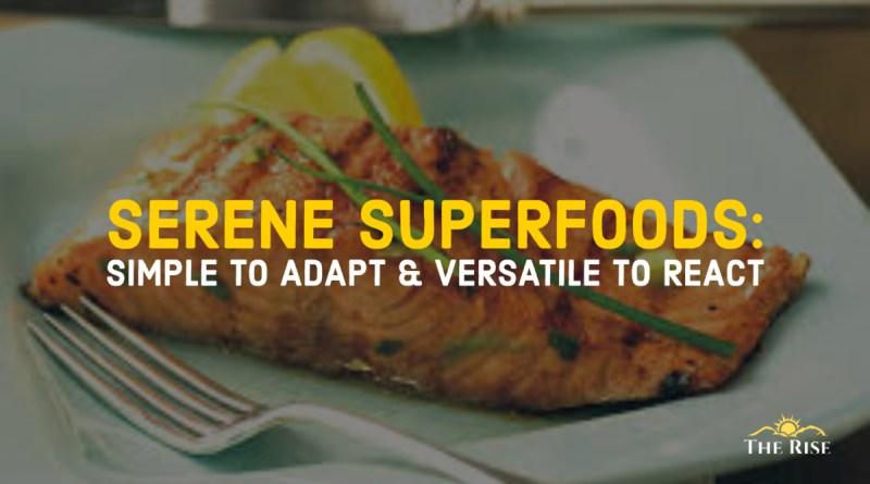 Serene Superfoods: Simple to Adapt