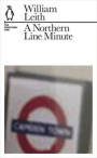 William Leith A NORTHERN LINE MINUTE
