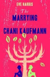 Eve Harris THE MARRYING OF CHANI KAUFMANN