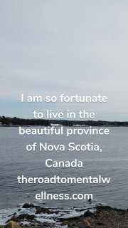 I am so fortunate to live in the beautiful province of Nova Scotia, Canada theroadtomentalwellness.com