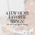 A few of my Favorite things! 2016 life foods, apps & thangs
