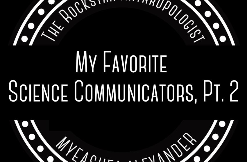 My Favorite Science Communicators! pt. 2