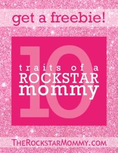Get a Freebie - 10 Traits of a Rockstar Mommy