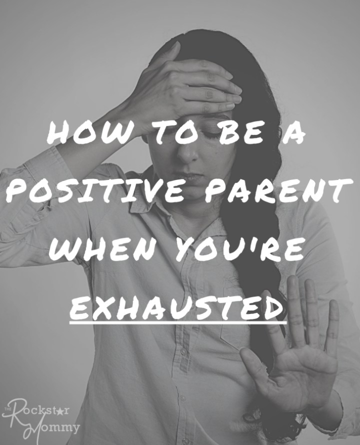 How to be a Positive Parent When You're Exhausted - The Rockstar Mommy