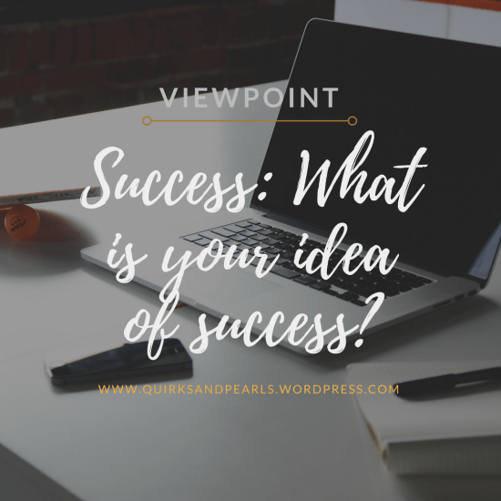 Success, Quirks and Pearls, ViewPoint: Success - What's your Idea of Success?,