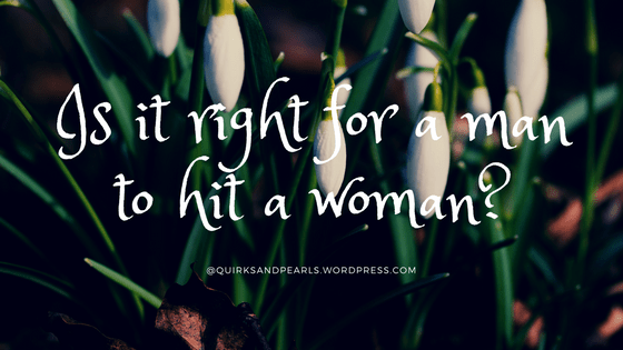 Is it right for a man to hit a woman?