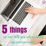 5 Things No One Tells You About Being an Entrepreneur!